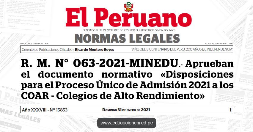 R. M. N° 063-2021-MINEDU.- Aprueban el documento normativo denominado «Disposiciones para el Proceso Único de Admisión 2021 a los COAR - Colegios de Alto Rendimiento»
