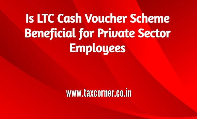 Is LTC Cash Voucher Scheme Beneficial for Private Sector Employees