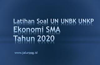 Latihan Soal UN UNBK UNKP Ekonomi SMA Tahun 2020