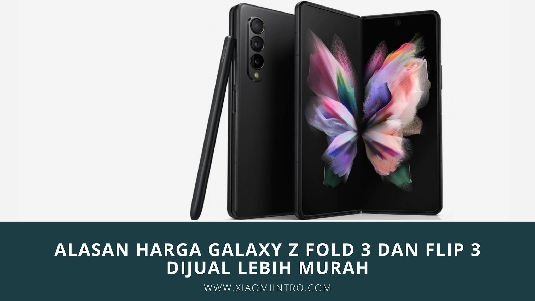 Alasan Harga Galaxy Z Fold 3 Dan Flip 3 Dijual Lebih Murah