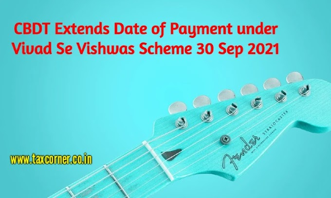CBDT Extends Date of Payment under Vivad Se Vishwas Scheme 30 Sep 2021