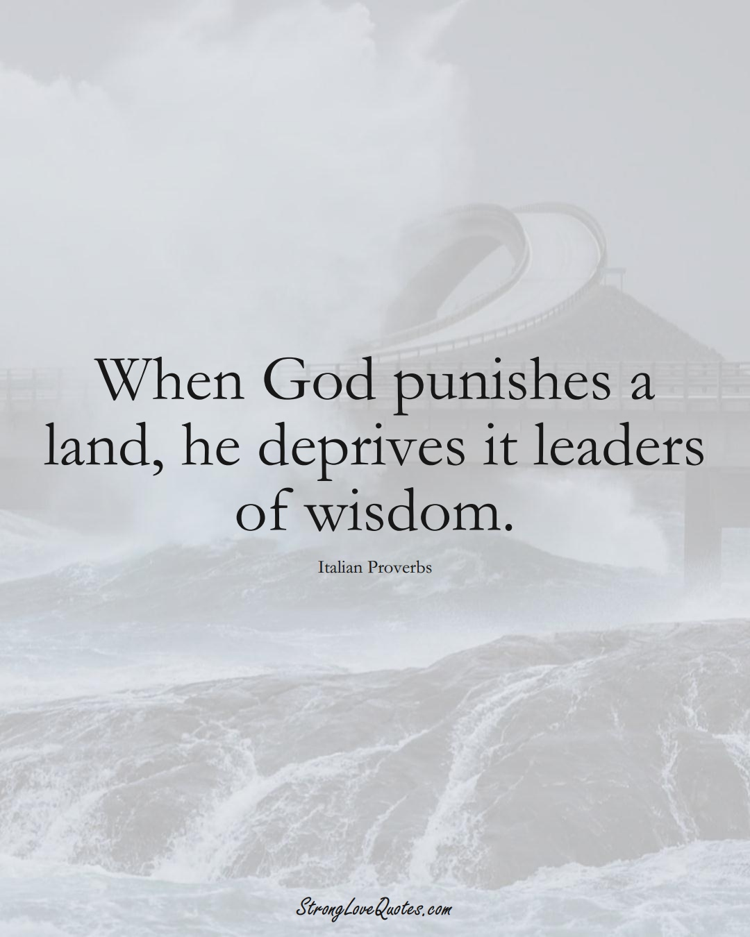 When God punishes a land, he deprives it leaders of wisdom. (Italian Sayings);  #EuropeanSayings