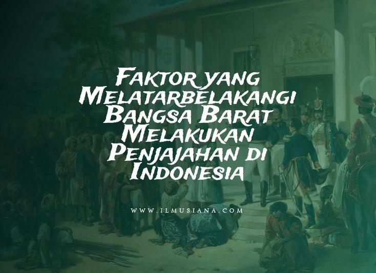 Faktor yang Melatarbelakangi Bangsa Barat Melakukan Penjajahan di Indonesia