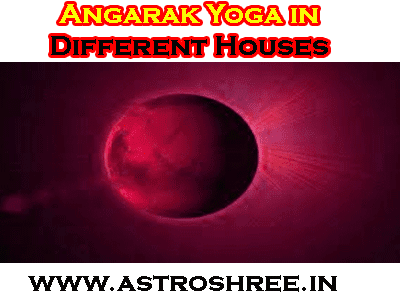impacts of angarak yoga in different houses of horoscope