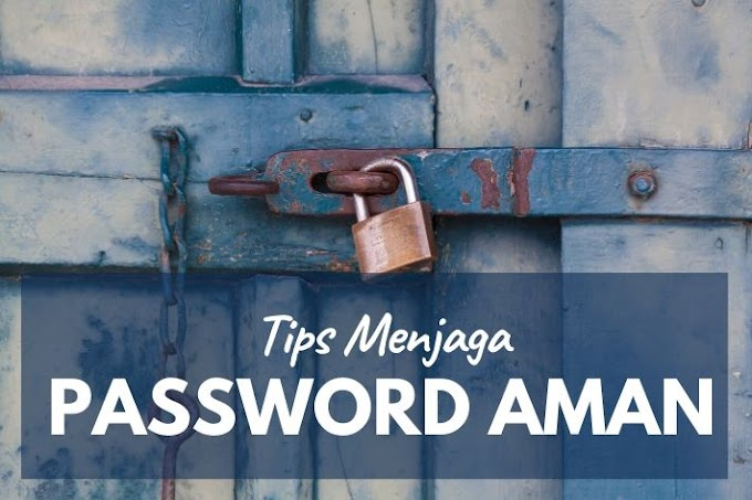 Tips Menjaga Password Tetap Aman