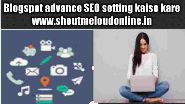 Blogspot advance SEO setting kaise kare