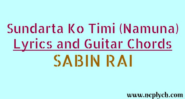 Sundarta Ko Timi Lyrics and Guitar Chords. Here is the lyrics and chords of Sundarta ko timi by sabin rai. Chords are Cadd9, C, Em, F, G, Am, Dm, Bb, D5, C5, Bb5, F5, G5. sundarta ko timi lyrics and chords, sundarta ko timi sabin rai, namuna lyrics and chords, sabin rai namuna lyrics and chords, sabin rai sundarta ko timi lyrics and chords, sundarta ko timi lyrics, sundarta ko timi guitar lesson, sundarta ko timi guitar cover, sundarta ko timi sabin rai guitar chords, sundarta ko timi karaoke, namuna guitar lesson, sabin rai songs collection,sabin rai new songs, new nepali songs, namuna sabin rai lyrics sabin rai songs lyrics sabin rai songs collection sundarta ko timi karaoke with lyrics sabin rai sundartako timi song download sundarta ko timi free mp3 download sundarta ko timi free song download sundarta ko timi lyrics namuna lyrics