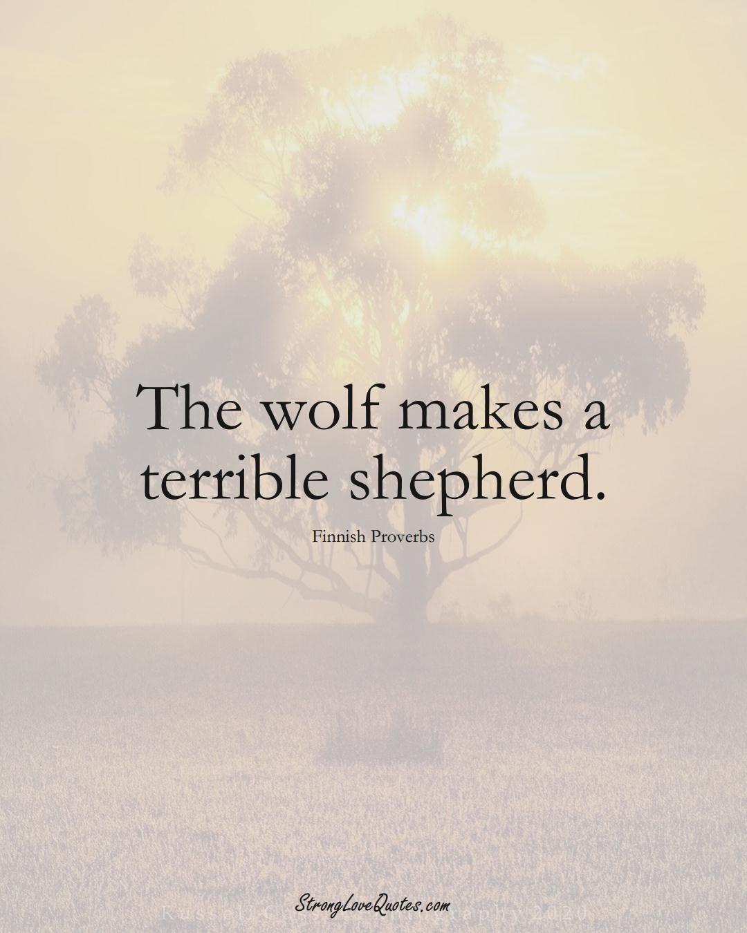 The wolf makes a terrible shepherd. (Finnish Sayings);  #EuropeanSayings