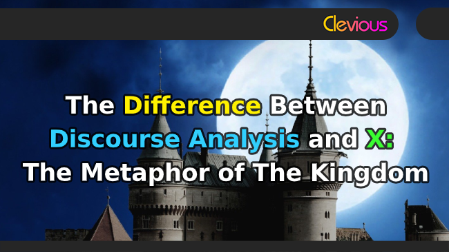 The Difference Between Discourse Analysis and X: The Kingdom Metaphor - Clevious Discourse