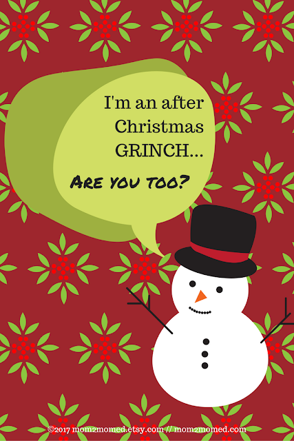 Mom2MomEd Blog: I'm the after Christmas Grinch...are you too?