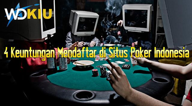 4 Keuntungan Mendaftar di Situs Poker Indonesia