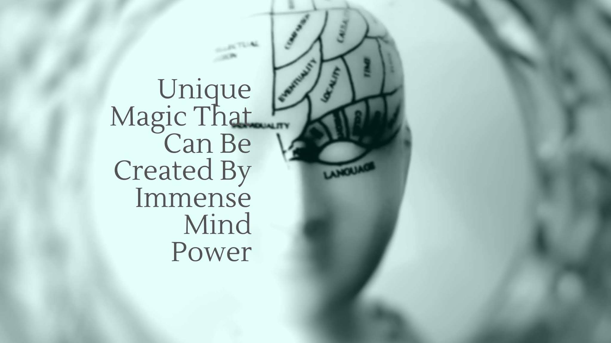 Unique Magic That Can Be Created By Immense Mind Power