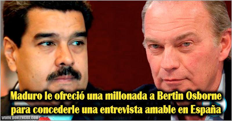 Maduro le ofreció una millonada a Bertin Osborne para concederle una entrevista amable en España