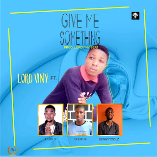 Lord viny - Give me something ft. Tgold x Southy x Bennytoolz