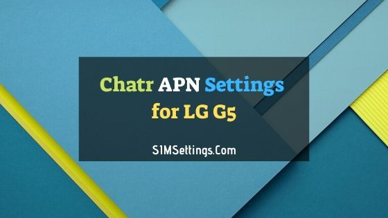 Chatr APN Settings LG G5