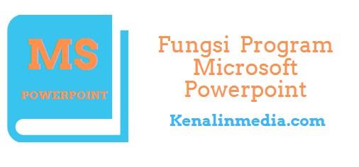 Fungsi Utama Program Microsoft Powerpoint