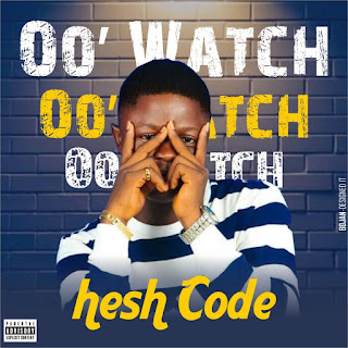 Download O Watch By Hesh Code Mp3