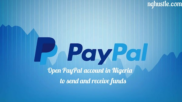 How To Create Active PayPal Account That Send and Receive Funds in Nigeria