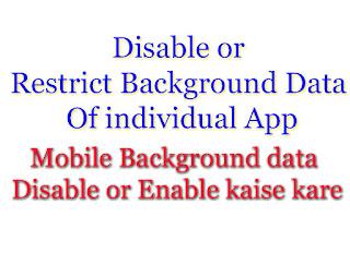 Disable or Restrict Background Data Of individual App, Mobile background data meaning, Mobile Background data Disable or Enable kaise kare.मोबाइल बैकग्राउंड डाटा का क्या मतलब है?