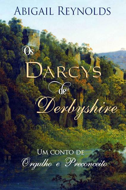Os Darcys de Derbyshire - Abigail Reynolds