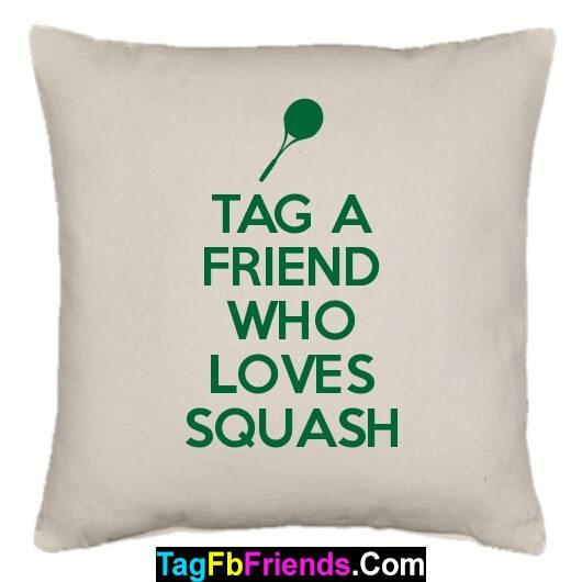 Tag such a friend who loves Squash.