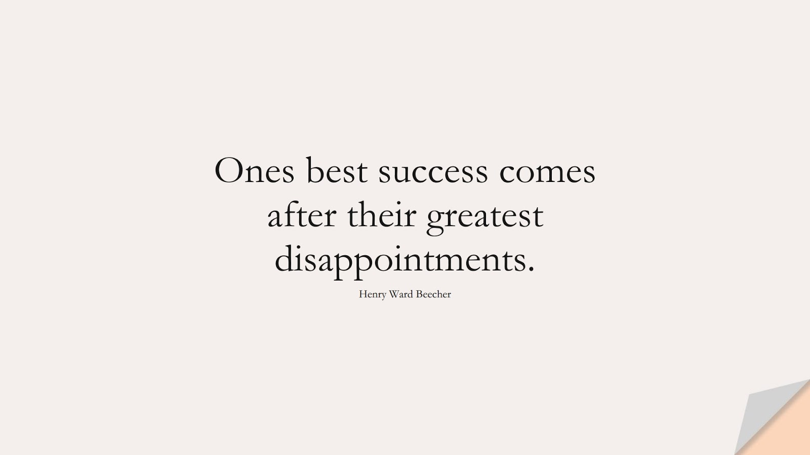 Ones best success comes after their greatest disappointments. (Henry Ward Beecher);  #MotivationalQuotes