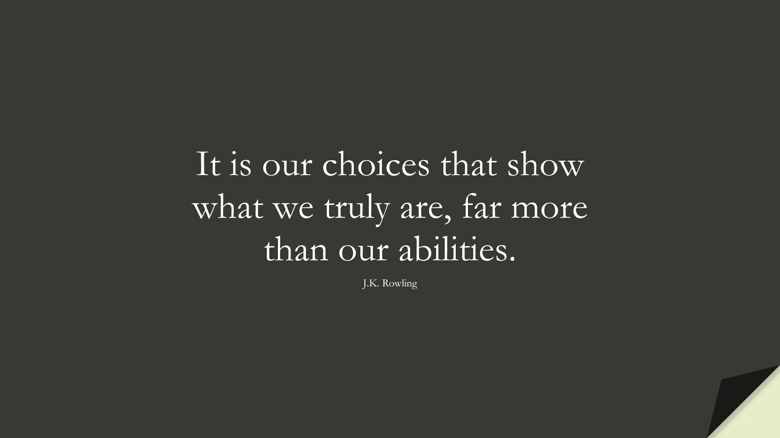 It is our choices that show what we truly are, far more than our abilities. (J.K. Rowling);  #SuccessQuotes