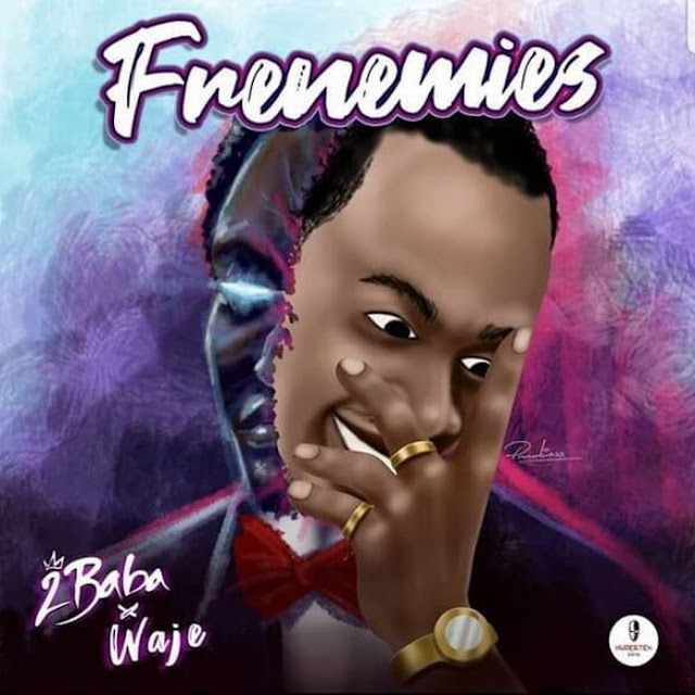 2baba_Frenemies ft Waje [Music download]