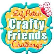 Lil Patch of Crafty Friends Challenge