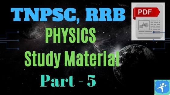 Physics Study Material Part 5 for TNPSC, RRB Exams