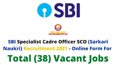 Free Job Alert: SBI Specialist Cadre Officer SCO (Sarkari Naukri) Recruitment 2021 - Online Form For Total (38) Vacant Jobs