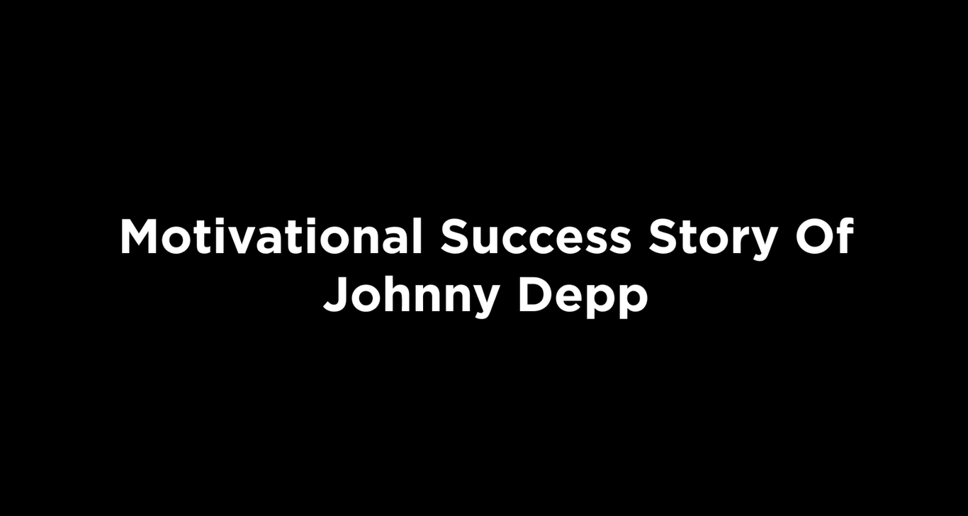 Motivational Success Story Of Johnny Depp [video]