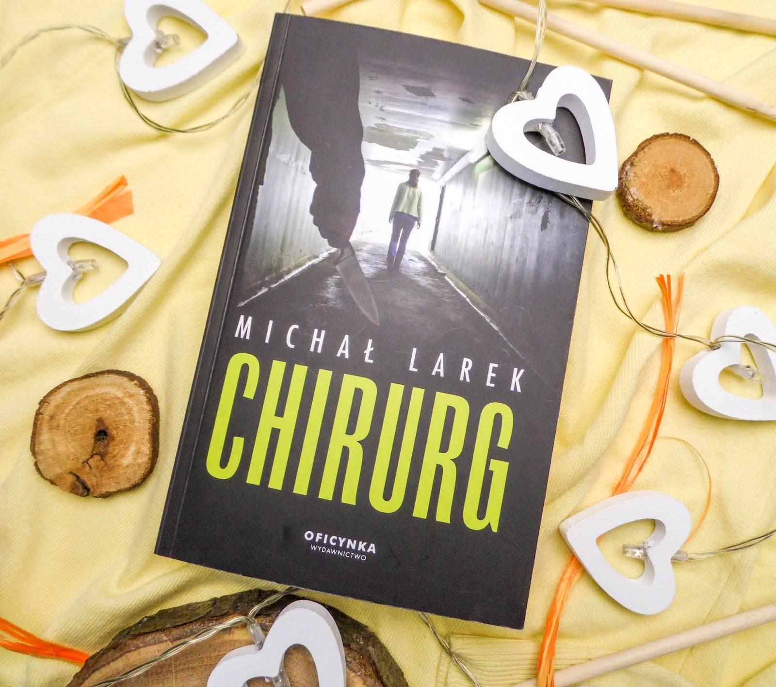 """Michał Larek """"Chirurg"""". Thriller inspirowany prawdziwymi wydarzeniami. Recenzja."""