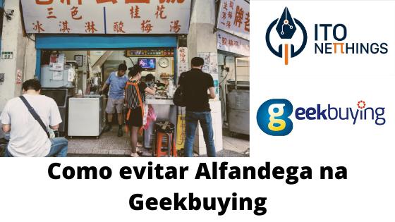 Geekbuying: Como evitar Alfandega nos armazéns da China