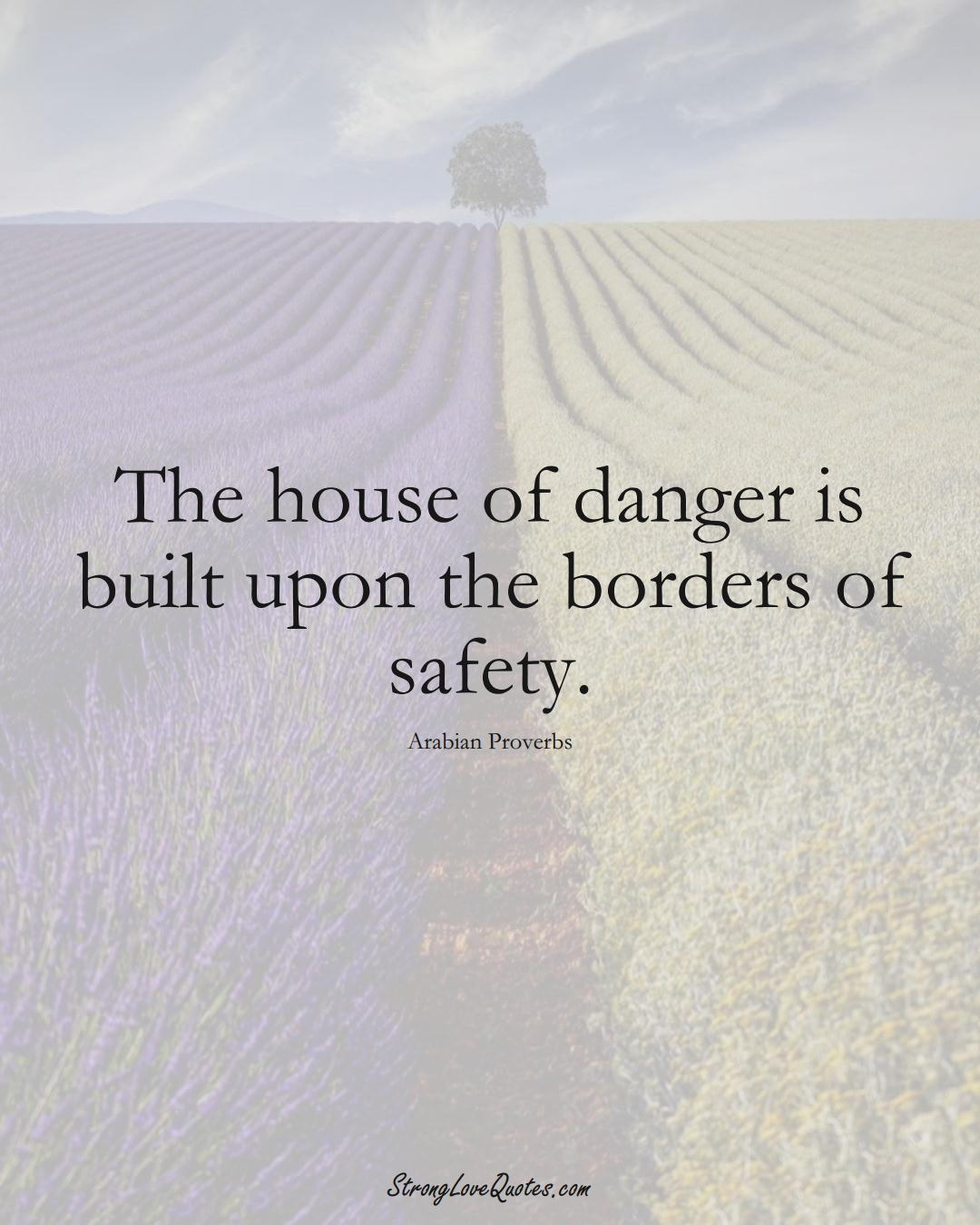 The house of danger is built upon the borders of safety. (Arabian Sayings);  #aVarietyofCulturesSayings
