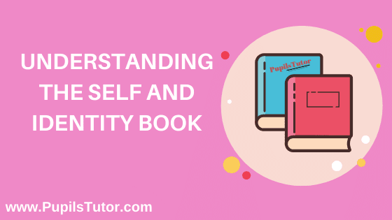 Understanding The Self And Identity Book in English Medium Free Download PDF for B.Ed 1st And 2nd Year / All Semesters And All Courses - www.PupilsTutor.Com