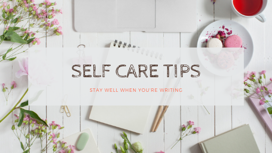 Self Care Tips for When You're Writing