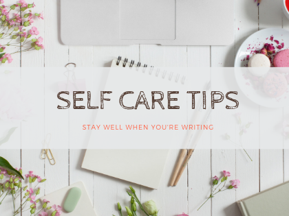 Self Care Tips for When You're Writing.
