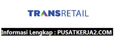 Lowongan Kerja Terbaru Trans Retail Indonesia Januari 2020