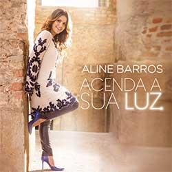 Baixar CD Gospel Acenda a Sua Luz - Aline Barros