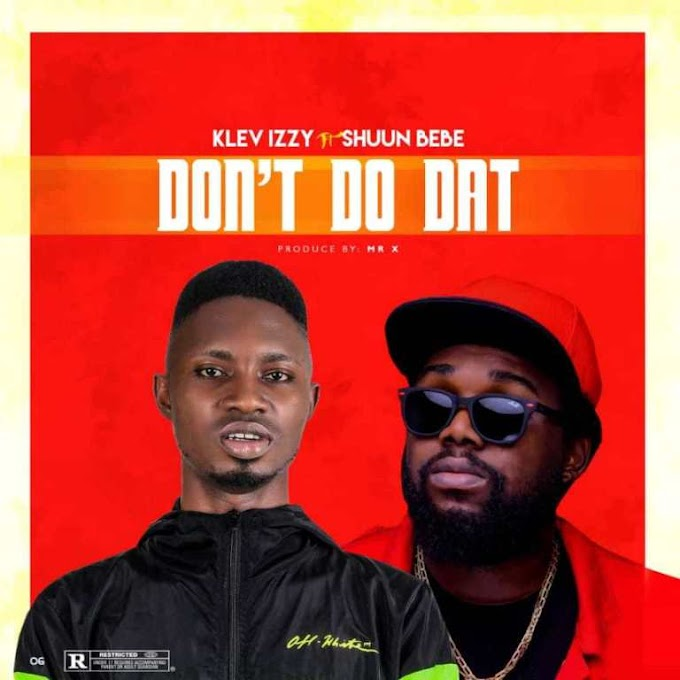 DOWNLOAD MP3: Klevizzy - Don't Do Dat feat. Shuun Bebe