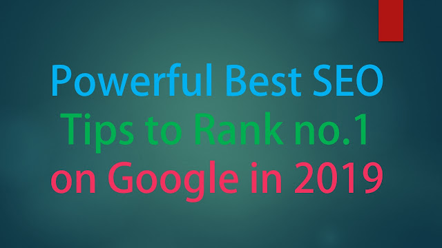 3 Powerful SEO Tips to Rank no.1 on Google in 2019