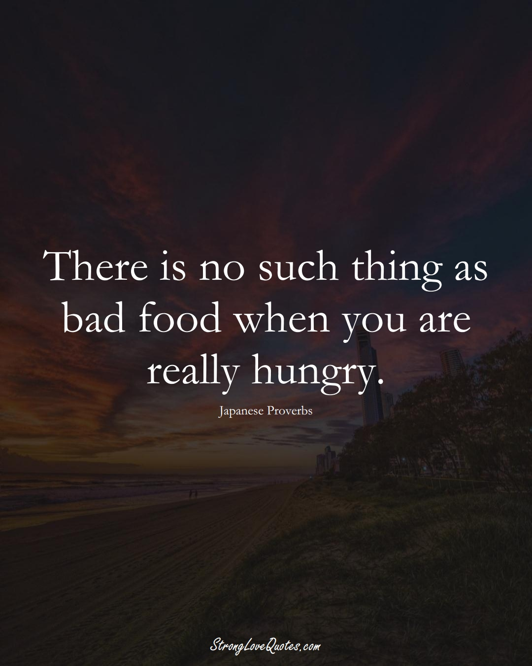 There is no such thing as bad food when you are really hungry. (Japanese Sayings);  #AsianSayings