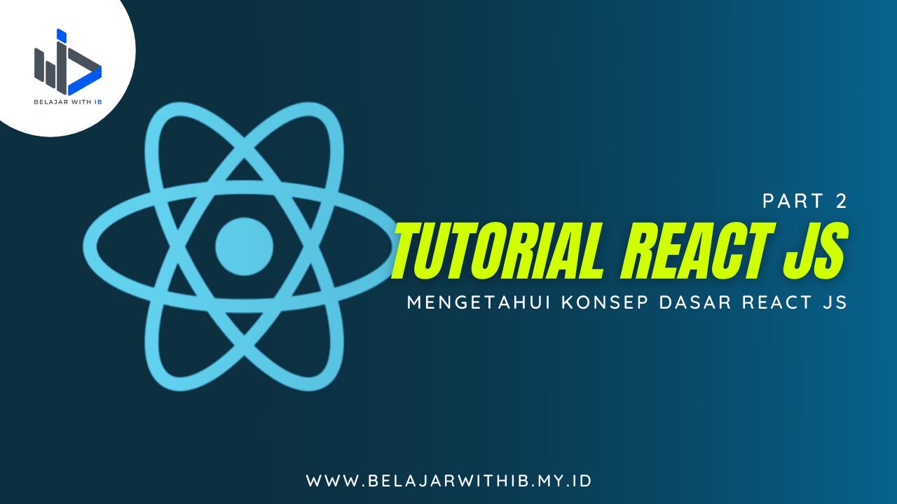 Mengetahui Konsep Dasar React JS