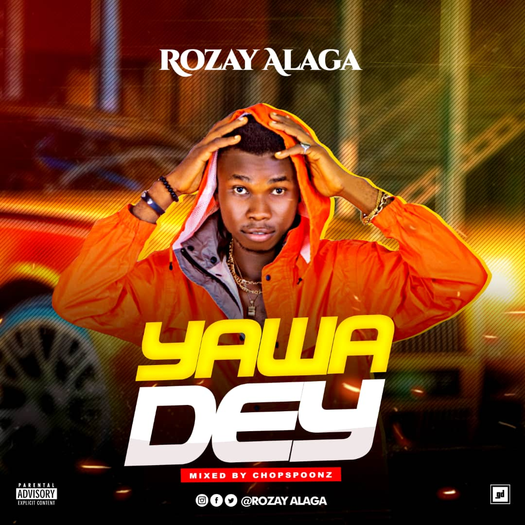 [Music] Rozay Alaga  - Yawa dey  (prod. Chopspoonz) #Arewapublisize