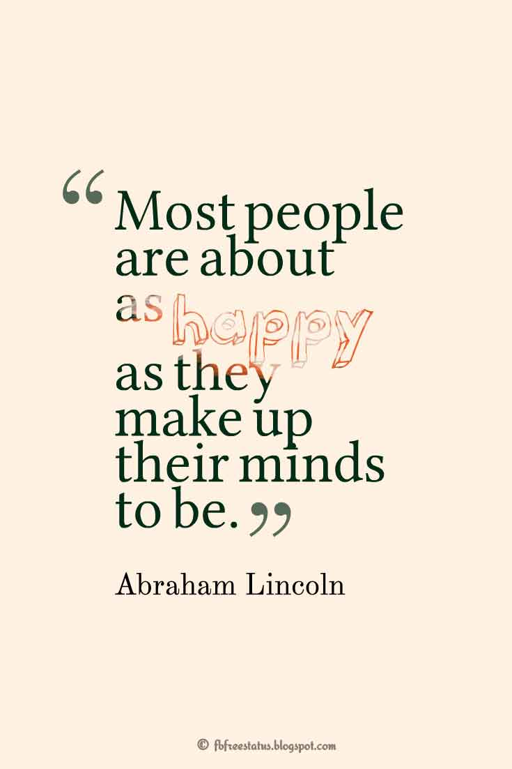 """Most people are about as happy as they make up their minds to be."" ― Abraham Lincoln ,Quotes about happiness"