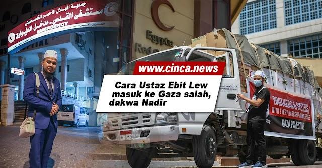 Cara Ustaz Ebit Lew masuk ke Gaza salah, dakwa Nadir