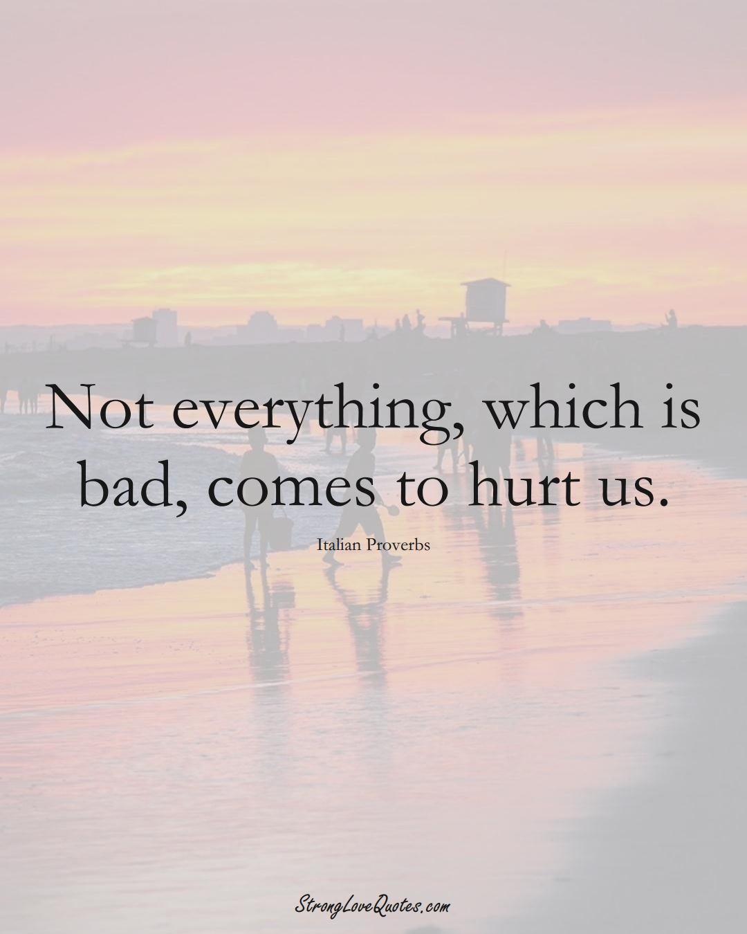Not everything, which is bad, comes to hurt us. (Italian Sayings);  #EuropeanSayings