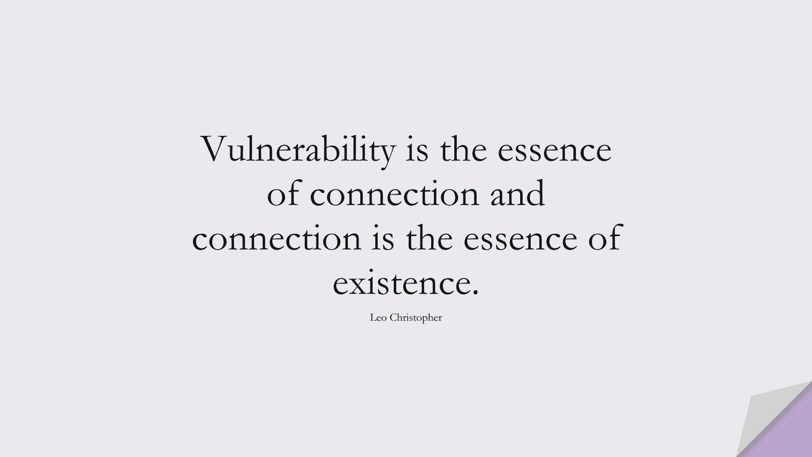 Vulnerability is the essence of connection and connection is the essence of existence. (Leo Christopher);  #LoveQuotes