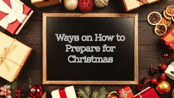 Ways on How to Prepare for Christmas